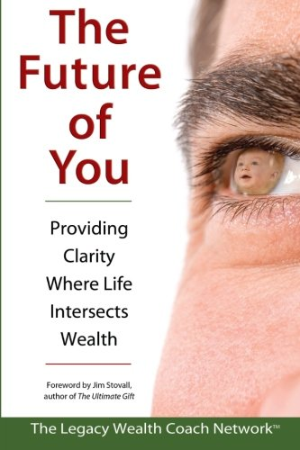 The Future of You (098511620X) by The Legacy Wealth Coach Network; William A. Barill; Daniel Barill; Mayur Dalal; John M. Dankovich; Chuck Ebersole; W. Duke Grkovic; Denice...