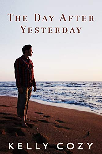 The Day After Yesterday: A Novel: Kelly A. Cozy