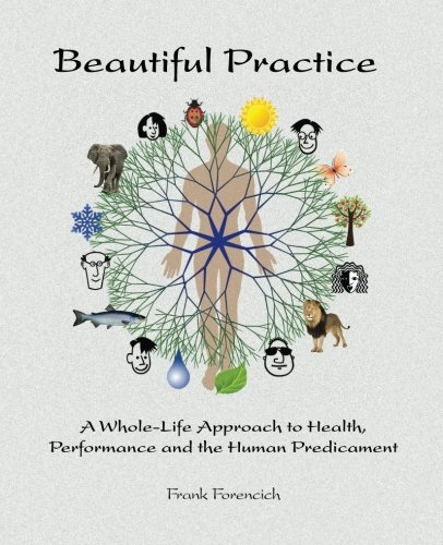 9780985126308: Beautiful Practice: An whole-life approach to health, performance and the human predicament
