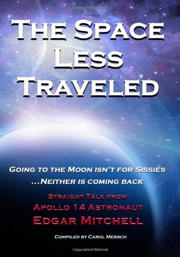 9780985127428: The Space Less Traveled: Straight Talk From Apollo 14 Astronaut Edgar Mitchell