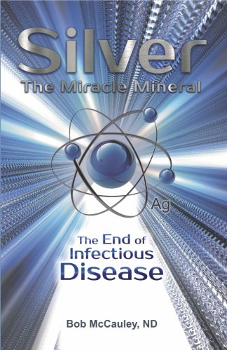9780985127602: Silver The Miracle Mineral - The End of Infection Disease