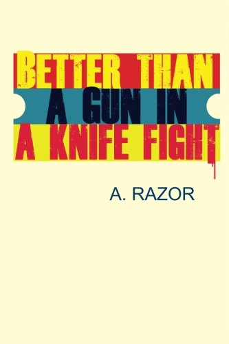 9780985129316: Better Than A Gun In A Knife Fight