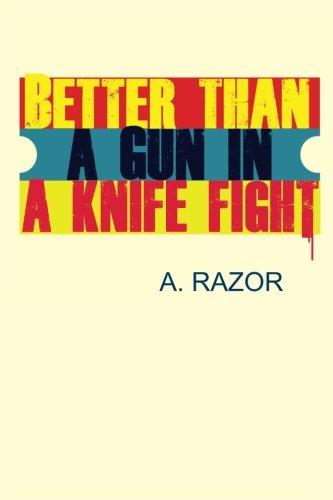 Better Than A Gun In A Knife Fight: A. Razor