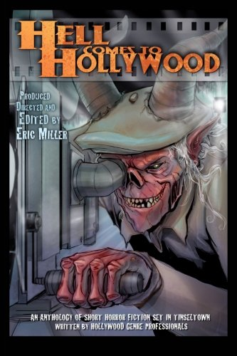 9780985129507: Hell Comes To Hollywood: An Anthology of Short Horror Fiction Set In Tinseltown Written By Hollywood Genre Professionals (Volume 1)