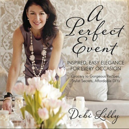 9780985135966: A Perfect Event: A Perfect Event: Inspired, Easy Elegance for Every Occasionagrocery to gorgeous recipes, stylist secrets, and affordable DIYs.