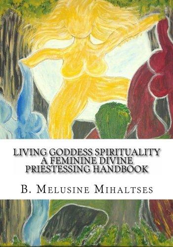 9780985138479: Living Goddess Spirituality: A Feminine Divine Priestessing Handbook
