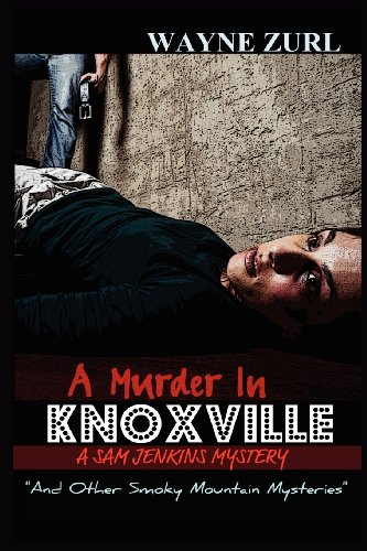 A Murder in Knoxville and Other Smoky Mountain Mysteries: Zurl, Wayne