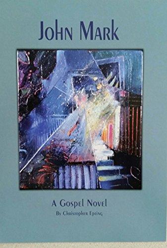 9780985141912: John Mark: A gospel novel, by Christopher Epting
