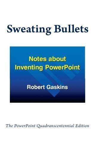 9780985142421: Sweating Bullets: Notes about Inventing PowerPoint