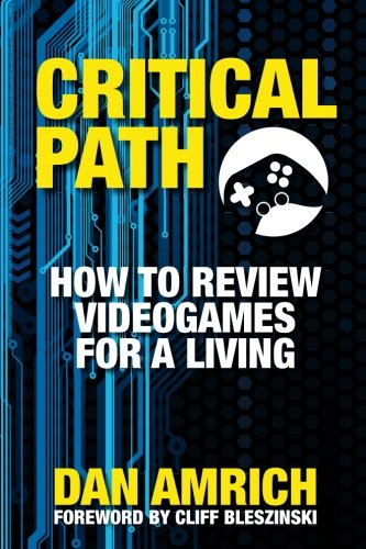 9780985143725: Critical Path: How to Review Videogames for a Living