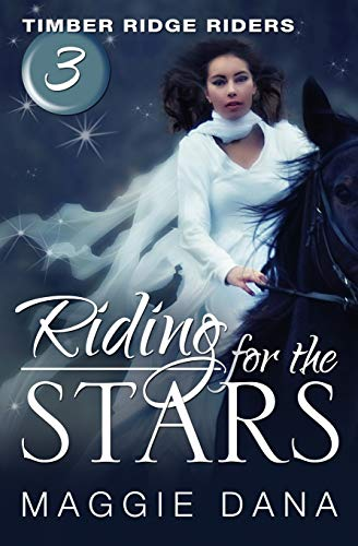 Riding for the Stars Timber Ridge Riders Volume 3: Maggie Dana