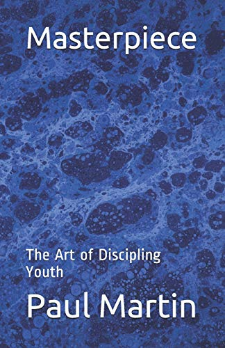 9780985153663: Masterpiece: The Art of Discipling Youth