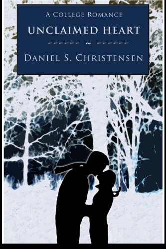Unclaimed Heart A College Romance: Daniel S. Christensen