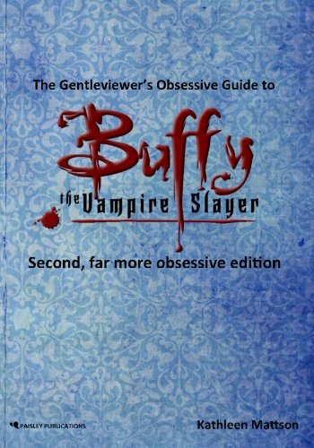 9780985160012: The Gentleviewer's Obsessive Guide to Buffy the Vampire Slayer, Second Edition
