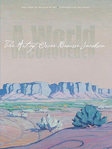 A World Unconquered: The Art of Oscar Brousse Jacobson: Allbright, Anne; Berlo, Janet C.; White, ...