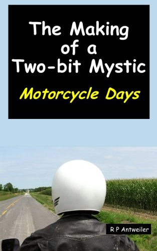 9780985161927: The Making of a Two-bit Mystic: Motorcycle Days (Volume 1)