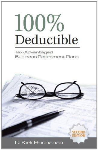 9780985166106: 100% Deductible: Tax-Advantaged Business Retirement Plans