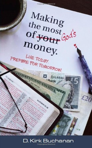 Making the Most of Your (GOD'S) Money: D. Kirk Buchanan