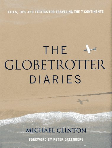 9780985169664: Globetrotter Diaries: Tales, Tips and Tactics for Traveling the 7 Continents