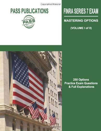 9780985171223: FINRA Series 7 Exam / Mastering Options: 250 Options Practice Exam Questions & Full Explanations (Volume I of II)