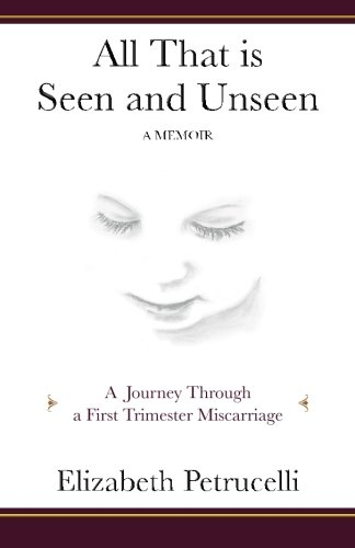 9780985171308: All That is Seen and Unseen: A Journey Through a First Trimester Miscarriage