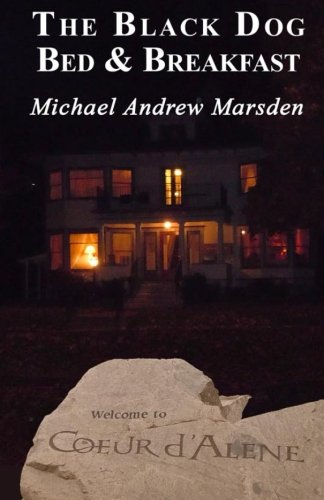 The Black Dog Bed & Breakfast -- Welcome to Coeur d'Alene -- Signed by Author: Marsden, ...