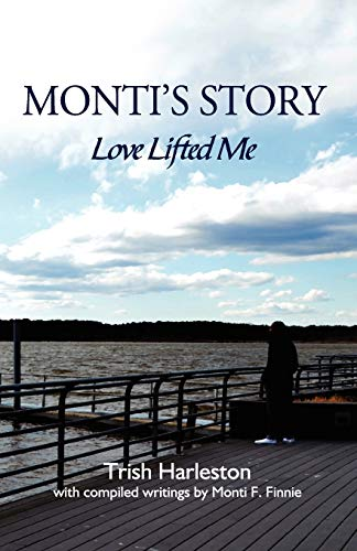 9780985184704: Monti's Story: Love Lifted Me