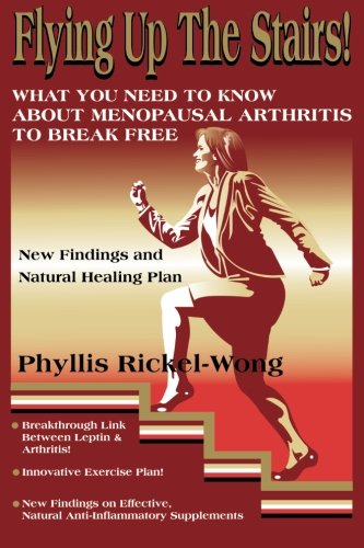 Flying Up the Stairs! What You Need to Know About Menopausal Arthritis to Break Free: Rickel-Wong, ...