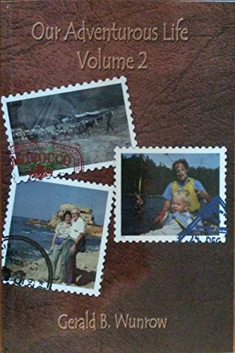 Our Adventurous Life: VOLUME 2, {1989-1993}: Wunrow, Gerald B. {Author} with Jonathan J. Wunrow {...