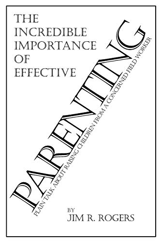 9780985188979: The Incredible Importance of Effective Parenting