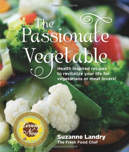 9780985190804: The Passionate Vegetable: Health Inspired Recipes to Revitalize Your Life for Vegetarians or Meat Lovers!