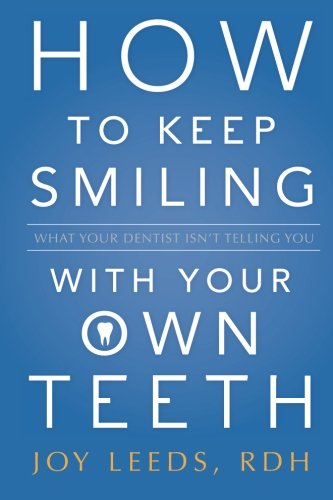 9780985191306: How to Keep Smiling With Your Own Teeth