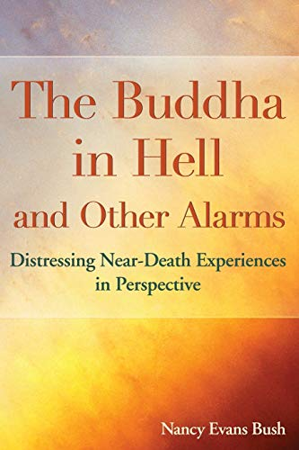 9780985191719: The Buddha in Hell and Other Alarms: Distressing Near-Death Experiences in Perspective