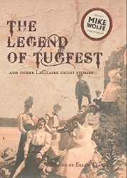 The Legend of Tug Fest and Other LeClaire Ghost Stories: Theresa Davis, Darren Hall, Steven Lackey,...