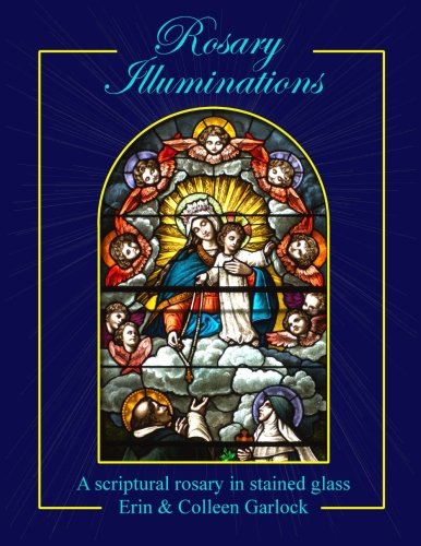 9780985200305: Rosary Illuminations: A Scriptural Rosary in Stained Glass
