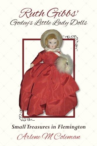 Ruth Gibbs' Godey's Little Lady Dolls: Small: Coleman, Arlene M.