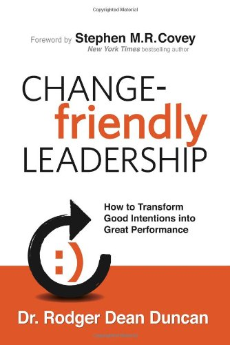 9780985213503: Change-Friendly Leadership: How to Transform Good Intentions Into Great Performance