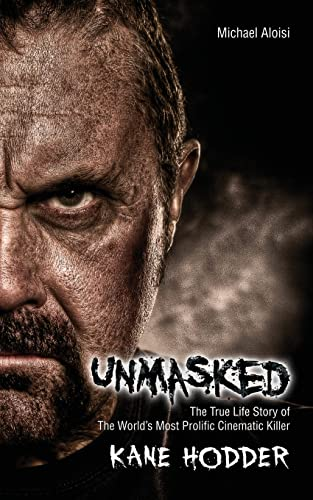 Unmasked: The True Story of the World's Most Prolific, Cinematic Killer 9780985214678 Unmasked documents the unlikely true story of a boy who was taunted and beaten relentlessly by bullies throughout his childhood. Kane only escaped his tormentors when he moved to a tiny island in the South Pacific where he lived for all of his teen years. After living shirtless in a jungle for a while, he headed back to America where he fell in love with doing stunts-only to have his love burn him, literally. For the first time ever, Kane tells the true story of the horrific burn injury that nearly killed him at the start of his career. The entire heart-wrenching, inspirational story of his recovery, the emotional and physical damage it caused, his fight to break back into the industry that almost killed him, and his triumphant rise to become a film legend are told in Kane's own powerful voice. Take a peek inside the head of the man behind the mask. Be inspired by his triumphant comeback and laugh at his on-set hijinks as you unmask the world's most prolific, cinematic killer.