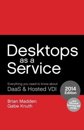 Desktops as a Service: Everything You Need to Know About DaaS & Hosted VDI: Madden, Brian; ...