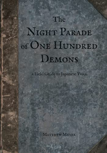 9780985218423: The Night Parade of One Hundred Demons: A Field Guide to Japanese Yokai: Volume 1