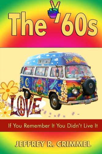 9780985223267: The '60s: If You Remember It You Didn't Live It.