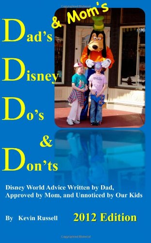 9780985226510: Dad's (& Mom's) Disney Do's & Don'ts: Disney World Advice Written by Dad, Approved by Mom, and Unnoticed by Our Kids