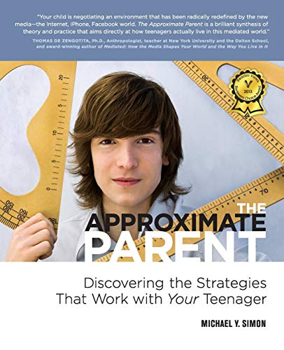 9780985227692: The Approximate Parent: Discovering the Strategies That Work with Your Teenager