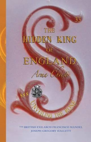 9780985227838: The Hidden King of England 2014: Queen Victoria's Secret Firstborn Son Volume I (Hidden King of England - Arma Christi - Unveiling the Rose)
