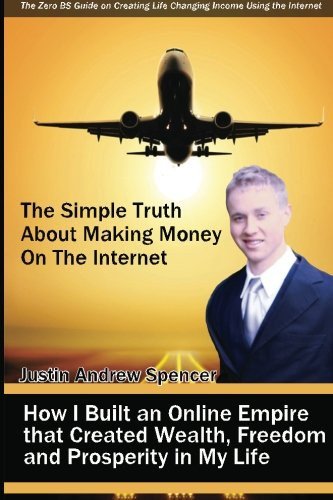 9780985246211: The Simple Truth About Making Money On the Internet: How I Built an Online Empire that Created Wealth, Freedom and Prosperity in My Life