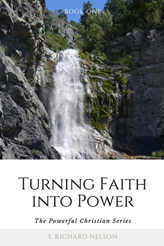 9780985247003: Turning Faith into Power: The Powerful Christian Series (Volume 1)