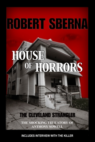 9780985247829: House of Horrors: The Shocking True Story of Anthony Sowell, the Cleveland Strangler