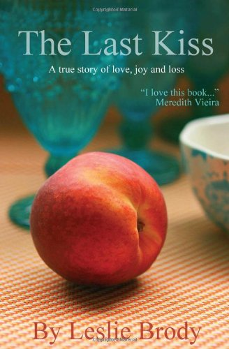 9780985247867: The Last Kiss: A True Story of Love, Joy and Loss
