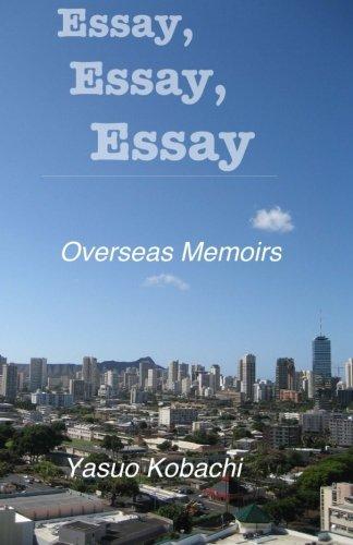 9780985250669: Essay, Essay, Essay: The Overseas Memoirs of Yasuo Kobachi