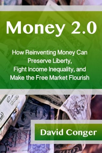 9780985256869: Money 2.0: How Reinventing Money Can Preserve Liberty, Fight Income Inequality, and Make the Free Market Flourish